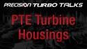 Precision Turbo Talks - Turbine Housings