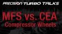 Precision Turbo and Engine Turbo Talks MFS Vs. CEA Compressor Wheels