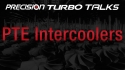 PTE Turbo Talks - Intercoolers