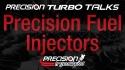 Precision Turbo Talks - Fuel Injectors