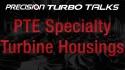 Precision Turbo Talks - Specialty Turbine Housings