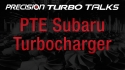 Precision Turbo Talks - PTE Subaru Turbocharger