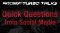Precision Turbo Talks -  Quick Questions from Social Media