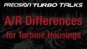 Precision Turbo Talks - A/R Differences