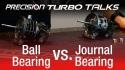 Precision Turbo Talks - Ball Bearing Vs. Journal Bearing